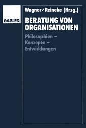 Beratung von Organisationen: Philosophien — Konzepte — Entwicklungen