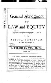 A General Abridgement of Law and Equity: Alphabetically Digested Under Proper Titles, with Notes and References to the Whole, Volume 22