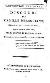 Convention nationale. Discours de Camille Desmoulins, député du département de Paris, dans le procès de Louis 16., sur la question de l'apel au peuple. Imprimée par ordre de la Convention nationale