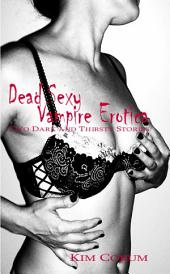 Dead Sexy Vampire Erotica: Two Dark and Thirsty Stories