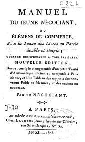 Manuel du jeune négociant, ou Elémens du commerce, sur la tenue des livres en partie double et simple; ouvrage indispensable a tous les états