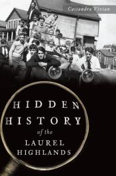 Hidden History of the Laurel Highlands