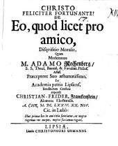 De eo quod licet pro amico, disquisitio moralis
