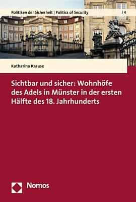Sichtbar und sicher  Wohnh  fe des Adels in M  nster in der ersten H  lfte des 18  Jahrhunderts PDF