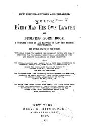 Wells' Every Man His Own Lawyer, and Business Form Book: A Complete Guide in All Matters of Law, and Business Negotiations, for Every State in the Union