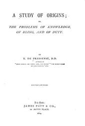 A Study of Origins: Or, The Problems of Knowledge, of Being, and of Duty