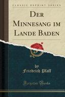 Der Minnesang Im Lande Baden (Classic Reprint)