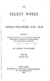 Select works of Thomas Chalmers, D.D., LL.D.: comprising his miscellanies, lectures on Romans, astronomical, commercial, congregational, and posthumous sermons, Volume 3