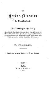 Die Herder-Literatur in Deutschland. Vollständiger Catalog sämmtlicher in Deutschland erschienenen Werke, sowohl Gesammt- als Einzel-Ausgaben J. G. v. H.'s, etc