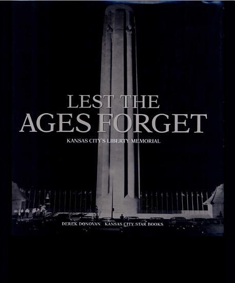 Lest the Ages Forget   Kansas City s Liberty Memorial PDF