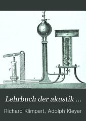 Lehrbuch der akustik ...: bd., 1 t. Die fortpflanzungserscheinungen des schalles, nebst den erscheinungen zusammengesetzter schwingungsbewegung