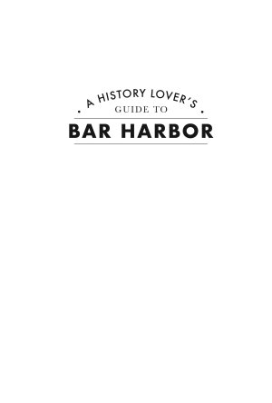 History Lover's Guide to Bar Harbor, A