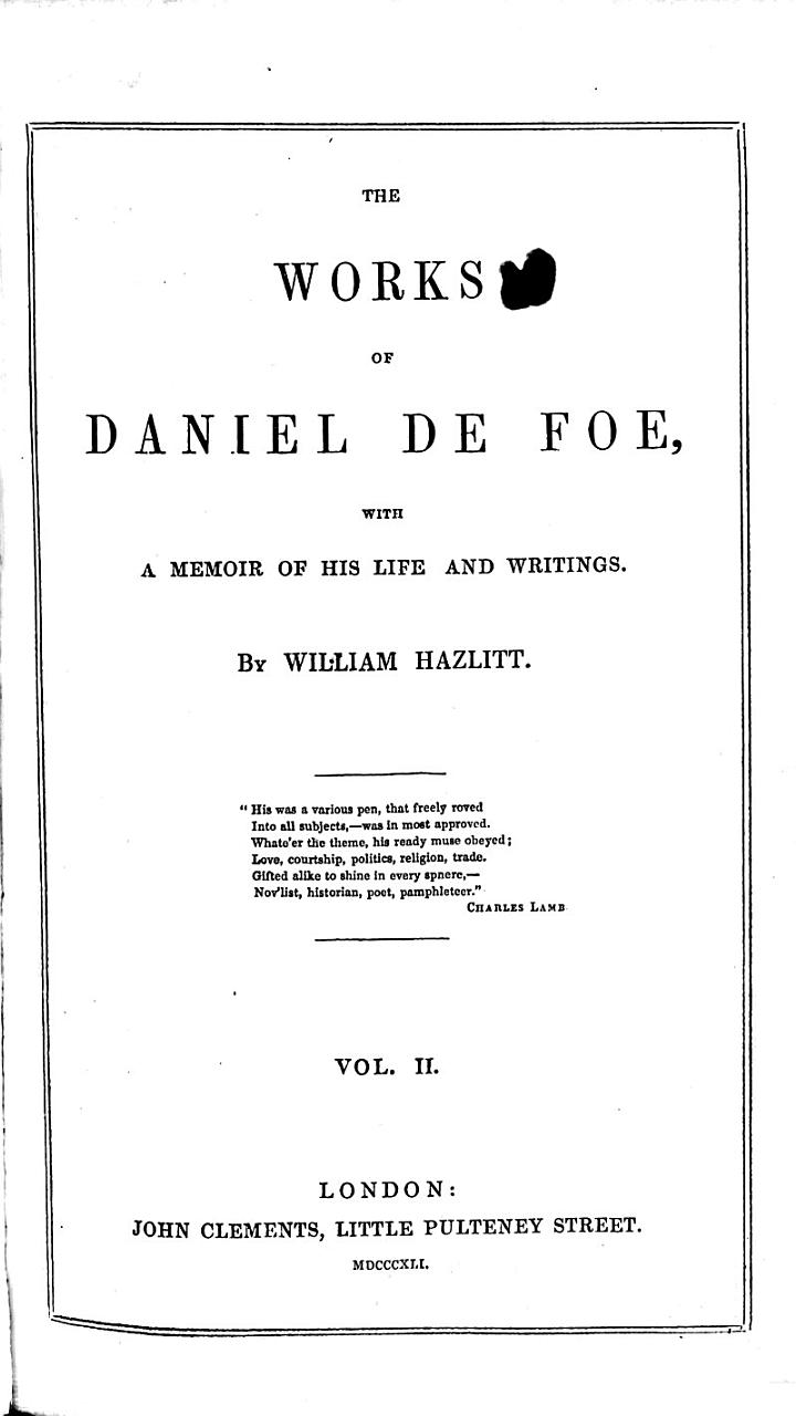 The Works of Daniel De Foe, with a Memoir of His Life and Writings. By William Hazlitt. [With a Bibliography.]