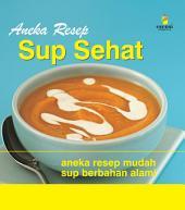 Aneka Resep Sup Sehat: Aneka Resep Mudah Sup Berbahan Alami