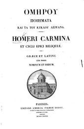 Ὁμηρου ποιηματα και τα του Κυκλου λειψανα. Homeri carmina et Cycli Epici reliquiae. [Edited by J. F. Dübner.] Cum indice