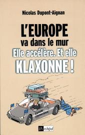 L'Europe va dans le mur: Elle accélère. Et elle klaxonne !