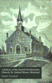 A History of the Scotch Presbyterian Church, St. Gabriel Street, Montreal