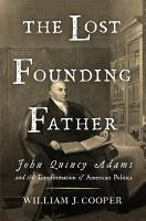 The Lost Founding Father  John Quincy Adams and the Transformation of American Politics PDF
