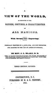 A view of the world: as exhibited in the manners, costumes, & characteristics of all nations
