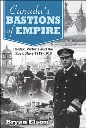 Canada's Bastions of Empire: Halifax, Victoria and the Royal Navy 1749-1918