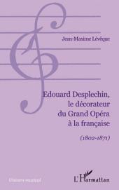 Edouard Desplechin, le décorateur du Grand Opéra à la française: (1802-1871)