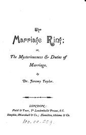 The marriage ring; or, The mysteriousness & duties of marriage [a repr. of the 1651 ed., ed. by J.A. Kerr].