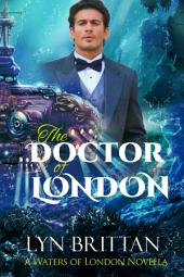 The Doctor of London: A Steampunk Romance