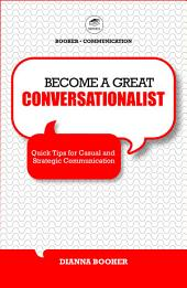 Become a Great Conversationalist: Quick Tips for Casual and Strategic Communication