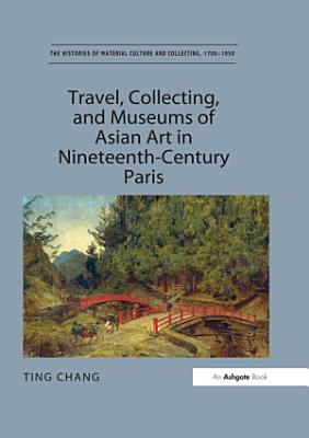 Travel  Collecting  and Museums of Asian Art in Nineteenth Century Paris