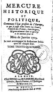 Mercure historique et politique: Contenant l'état present de l'Europe, se qui se passe dans les Cours, l'interêt des Princes, leurs brigues, & generalement tout ce qu'il y a de curieux pour le Mois de ..., Volume34