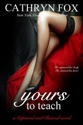 Yours to Teach Part 2: Billionaire CEO Romance: Captured and Claimed