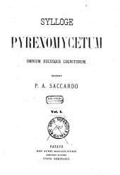 Sylloge fungorum omnium hucusque cognitorum: 1: Sylloge Pyrenomycetum omnium hucusque cognitorum