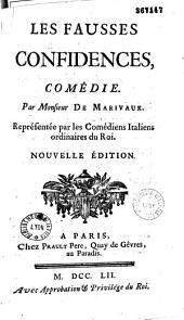 Les Fausses confidences, comédie par Monsieur de Marivaux représentée par les Comédiens Italiens ordinaires du Roi