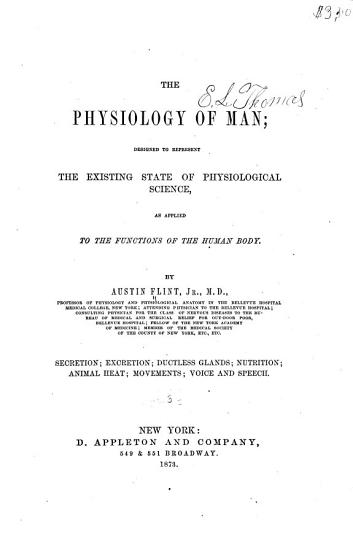 The Physiology of Man  Secretion  excretion  ductless glands  nutrition  animal heat  movements  voice and speech  1873 PDF
