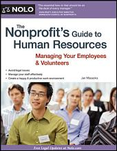 Nonprofit's Guide to Human Resources, The: Managing Your Employees & Volunteers