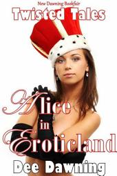 Alice in Eroticland: A twisted Fairytale