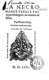 La Necromance papale faite par Dialogues, en maniere de deuis. Par Pierre Viret. En la fin sont adioustées deux Tables