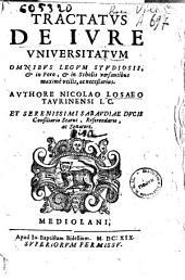 Tractatus de iure vniuersitatum omnibus legum studiosis, & in foro, & in scholis versantibus maximè vtilis, ac necessarius. Authore Nicolao Losaeo Taurinensi i.c. ..