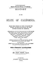History of the State of California: From the Period of the Conquest of Spain, to Her Occupation by the United States of America ...