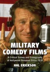 Military Comedy Films: A Critical Survey and Filmography of Hollywood Releases Since 1918