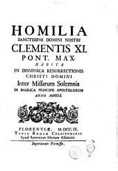 Homilia sanctissimi domini nostri Clementis 11. pont. max. habita in Dominica Resurrectionis Christi domini inter missarum solemnia in basilica Principis apostolorum anno 1709