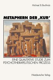 Metaphern der 'Kur': Eine qualitative Studie zum psychotherapeutischen Prozeß