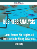 Business Analysis - Simple Steps to Win, Insights and Opportunities for Maxing Out Success