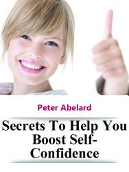 Secrets To Help You Boost Self Confidence Book PDF
