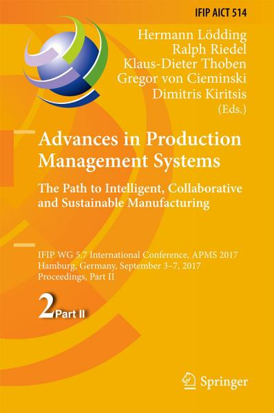 Advances in Production Management Systems  The Path to Intelligent  Collaborative and Sustainable Manufacturing