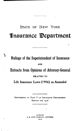 Rulings of the Superintendent of Insurance and Extracts from Opinions of Attorney-general Relating to Life Insurance Laws (1906) as Amended