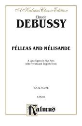 P̩lleas and M̩lisande - A Lyric Opera in Five Acts: Vocal (Opera) Score with French and English Text
