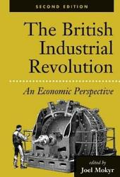 The British Industrial Revolution: An Economic Perspective, Second Edition