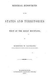 Statistics of Mines and Mining in the States and Territories West of the Rocky Mountains: 1868