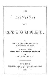 The confessions of an attorney, by Gustavus Sharp, esq. To which are added several papers on English law and lawyers (contributed to 'Household words') by C. Dickens